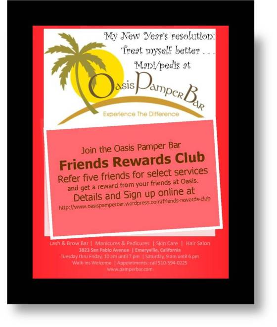 Join Oasis Pamper Bar Friends Rewards Club: Call 510-594-0225.